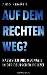 Auf dem rechten Weg? - Rassisten und Neonazis in der deutschen Polizei