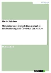 Marktadäquates Weiterbildungsangebot - Strukturierung und Überblick des Marktes