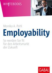 Employability - So werden Sie fit für den Arbeitsmarkt der Zukunft