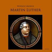 Martin Luther - Allein aus Glauben - Werk und Leben des Reformators