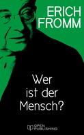 Erich Fromm: Wer ist der Mensch?
