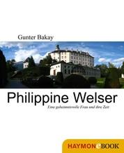 Philippine Welser - Eine geheimnisvolle Frau und ihre Zeit