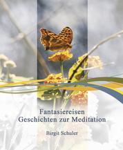 Fantasiereisen - Geschichten zur Meditation