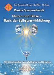 Nieren und Blase - Basis der Selbstverwirklichung - Band 5: Schriftenreihe Organ - Konflikt - Heilung Mit Homöopathie, Naturheilkunde und Übungen
