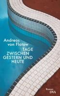 Andreas von Flotow: Tage zwischen gestern und heute ★★