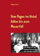 Wolfgang Hoebel: Vom Pagen im Hotel Adlon bis zum Mauerfall