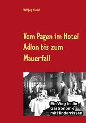 Vom Pagen im Hotel Adlon bis zum Mauerfall - Ein Weg in die Gastronomie mit Hindernissen