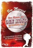 Ben Mezrich: Der Mann, der den Mond gestohlen hat ★★★★★
