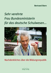 Sehr verehrte Frau Bundesministerin für das deutsche Schulwesen... - Nachdenkliches über die Bildungsrepublik