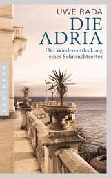 Die Adria - Wiederentdeckung eines Sehnsuchtsortes