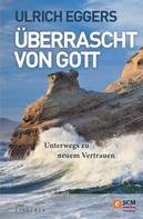 Ulrich Eggers: Überrascht von Gott ★★★★