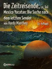 Die Zeitreisende, 14. Teil - Mexico Yucatan: Die Suche nach dem letzten Sender