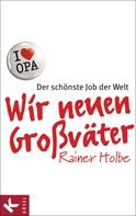 Rainer Holbe: Wir neuen Großväter