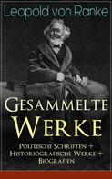 Leopold von Ranke: Gesammelte Werke: Politische Schriften + Historiografische Werke + Biografien