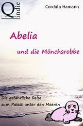 Abelia und die Mönchsrobbe - Die gefährliche Reise zum Palast unter den Meeren