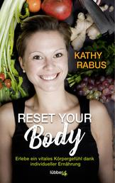 Reset your Body - Entdecke durch individuelle Ernährung ein neues vitales Körpergefühl