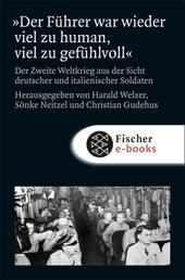 »Der Führer war wieder viel zu human, viel zu gefühlvoll« - Der Zweite Weltkrieg aus der Sicht deutscher und italienischer Soldaten
