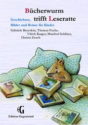 Bücherwurm trifft Leseratte - Geschichten, Bilder und Reime für Kinder