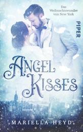 Angel Kisses: Das Weihnachtswunder von New York - Ein magischer Roman