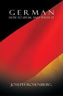 Joseph Rosenberg: German: How to Speak and Write It (Beginners' Guides)