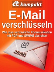 c't kompakt: E-Mail verschlüsseln - Wie man vertrauliche Kommunikation mit PGP und S/MIME absichert