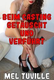 Beim Casting getäuscht und verführt