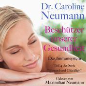 """Dr. Caroline Neumann: Beschützer unserer Gesundheit. Das Immunsystem - Teil 4 der Serie """"Gesund und glücklich"""""""