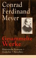 Conrad Ferdinand Meyer: Gesammelte Werke: Historische Romane + Gedichte + Novellen