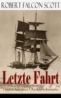 Robert Falcon Scott: Letzte Fahrt: Tagebücher eines Überlebenskampfes