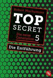 Top Secret. Die Entführung - Die neue Generation 5