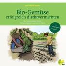Jean-Martin Fortier: Bio-Gemüse erfolgreich direktvermarkten