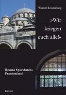 Werner Rosenzweig: »Wir kriegen euch alle!« Braune Spur durchs Frankenland
