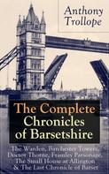 Anthony Trollope: The Complete Chronicles of Barsetshire: The Warden, Barchester Towers, Doctor Thorne, Framley Parsonage, The Small House at Allington & The Last Chronicle of Barset