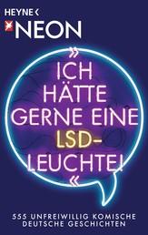 """""""Ich hätte gerne eine LSD-Leuchte!"""" - 555 unfreiwillig komische Deutsche Geschichten"""