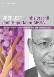 ÜBERLEBT - Infiziert mit dem Superkeim MRSA - 120 Tage in der Intensivstation und der Rehabilitation