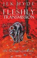 Jek Hyde: Fleshly Transmission