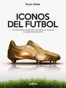 Bryan Gelbe: ICONOS DEL FUTBOL