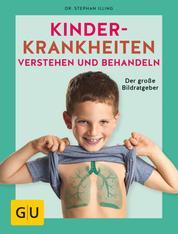 Kinderkrankheiten verstehen und behandeln - Der große Bildratgeber