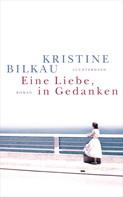 Kristine Bilkau: Eine Liebe, in Gedanken ★★★★
