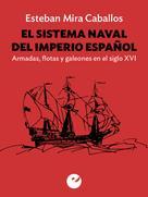 Esteban Mira Ceballos: El sistema naval del Imperio español