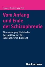 Vom Anfang und Ende der Schizophrenie - Eine neuropsychiatrische Perspektive auf das Schizophrenie-Konzept