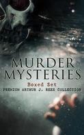 Arthur J. Rees: MURDER MYSTERIES Boxed Set: Premium Arthur J. Rees Collection