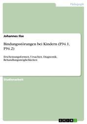 Bindungsstörungen bei Kindern (F94.1, F94.2) - Erscheinungsformen, Ursachen, Diagnostik, Behandlungsmöglichkeiten