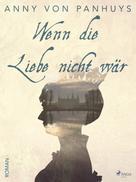 Anny von Panhuys: Wenn die Liebe nicht wär ★★★★★