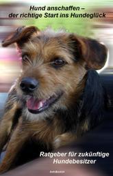 Hund anschaffen - Der richtige Start ins Hundeglück