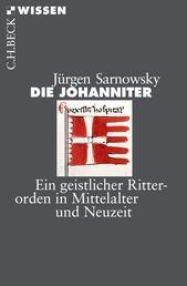 Die Johanniter - Ein geistlicher Ritterorden in Mittelalter und Neuzeit
