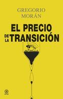 Gregorio Morán Suárez: El precio de la Transición