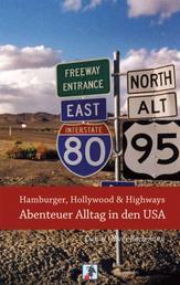Hamburger, Hollywood & Highways - Abenteuer Alltag in den USA - Reiseberichte aus dem Land der unbegrenzten Möglichkeiten