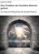 Joachim Stiller: Das Problem der Dunklen Materie gelöst!