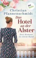 Christian Pfannenschmidt: Das Hotel an der Alster: Drei Romane in einem Band
